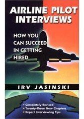 Airline Pilot Interviews - How you can succeed in getting hired, by Irv Jasinski