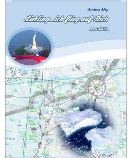 Liebling ... ich flieg auf Dich - eine mitreisende Erzählung zum amerikanischen Kontinent
