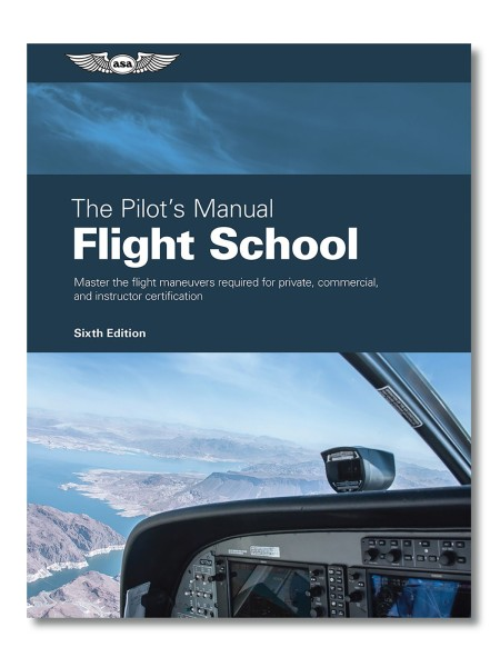 ASA, Flight School (Volume 1) - The Pilot`s Manual Series