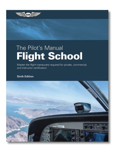 ASA, Flight School (Volume 1) - The Pilot`s Manual Series