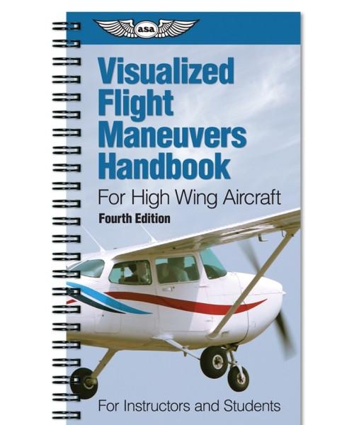 ASA, Visualized Flight Maneuvers Handbook - For High Wing Aircraft