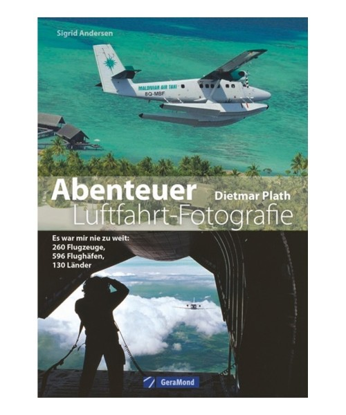 Abenteuer Luftfahrt-Fotografie - Dietmar Plath