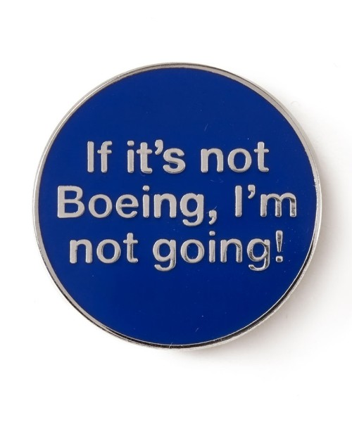 Boeing Pin - If it's not Boeing, I'm not going!